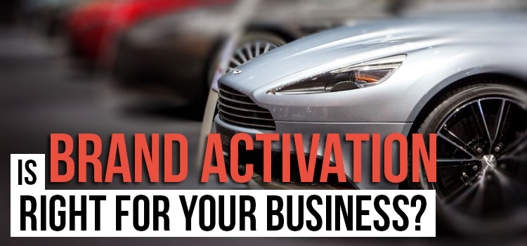 Is Brand Activation Right for your Business?