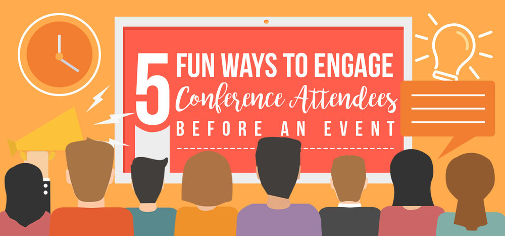 5 Fun Ways to Engage Conference Attendees before an Event