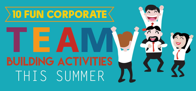 10 Fun Corporate Team Building Activities this Summer