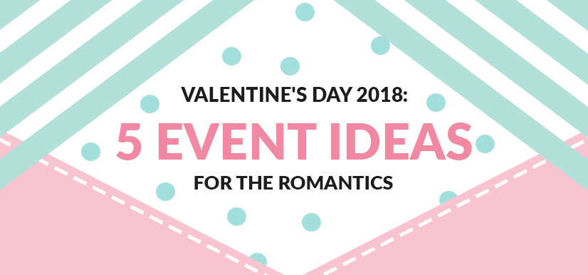 Valentine's Day 2018: 5 Event Ideas for the Romantics