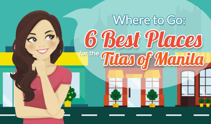 Where to Go: 6 Best Places for the Titas of Manila