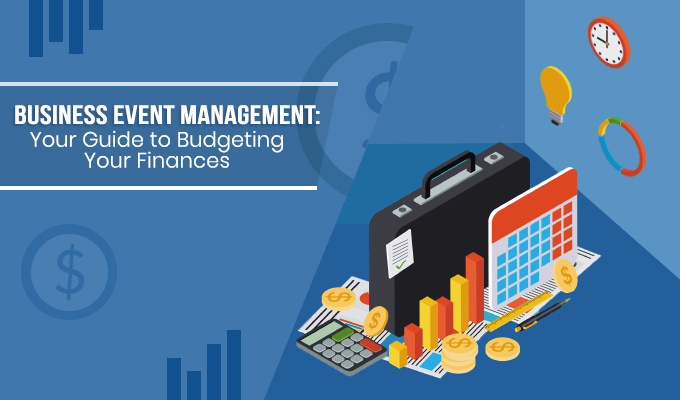 Business Event Management: Your Guide to Budgeting Your Finances