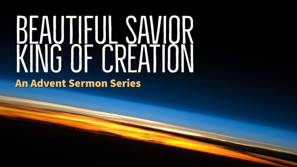Beautiful Savior King of Creation.jpg