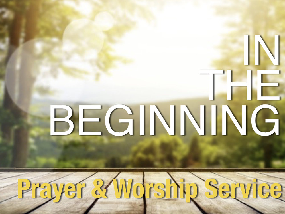 In The Beginning Prayer and Worship Service will be at 7pm on Wednesdays, January 10 & 17 at and on Fridays, January 12 & 19 in the Sanctuary. We will be praying in agreement over the 7 P's; presence, prayer, provision, people, power, plans, and peace for our region.