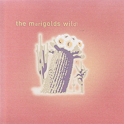 "ZIP010 | The Marigolds ""Wild!"""