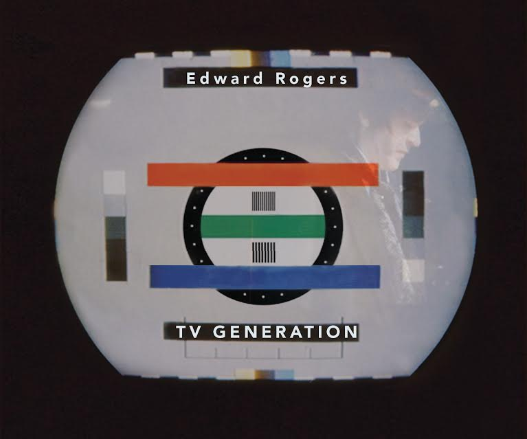 "ZIP131, 2017 | Edward Rogers ""TV Generation"""