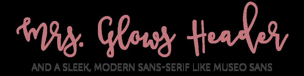 Mrs. Glows  &  Museo Sans
