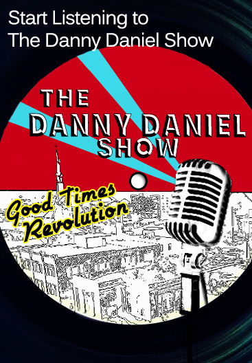 START LISTENING TO THE DANNY DANIEL SHOW