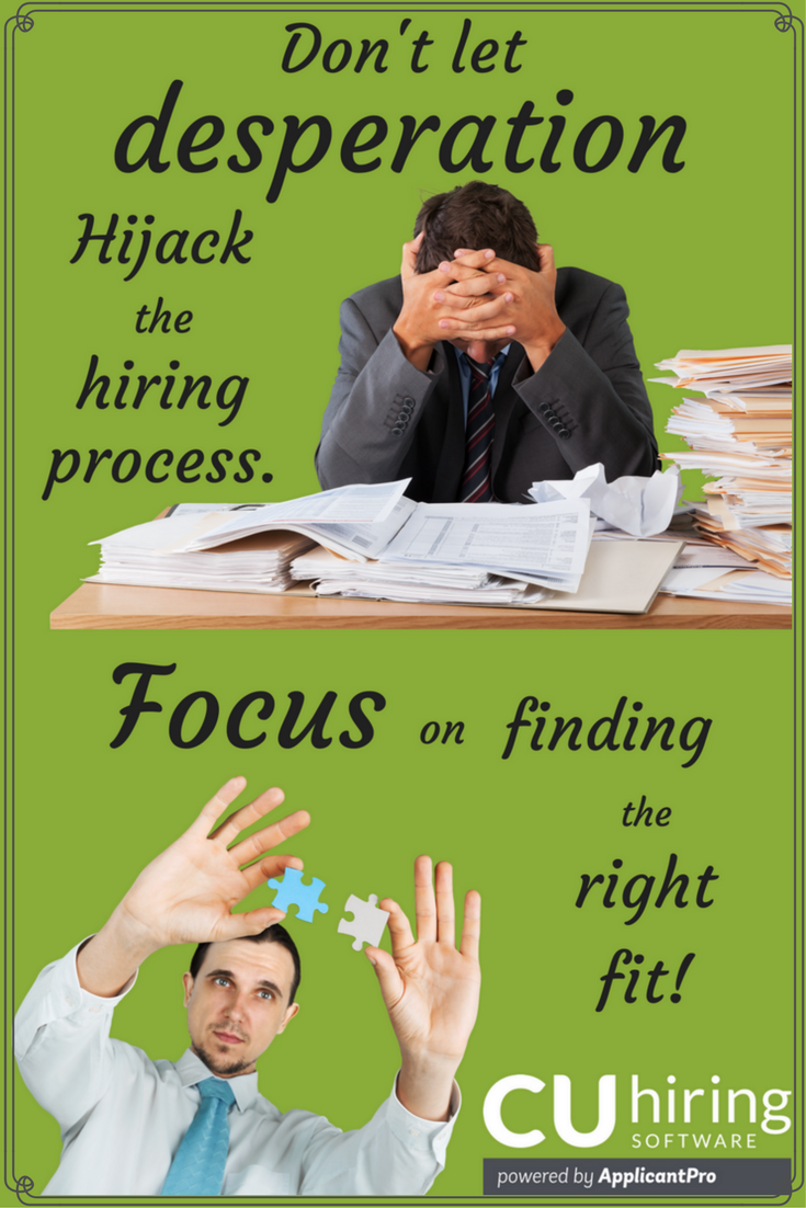 Don't Let Desperation Hijack Hiring Process Focus Finding Right Fit CUhiring Pinterest