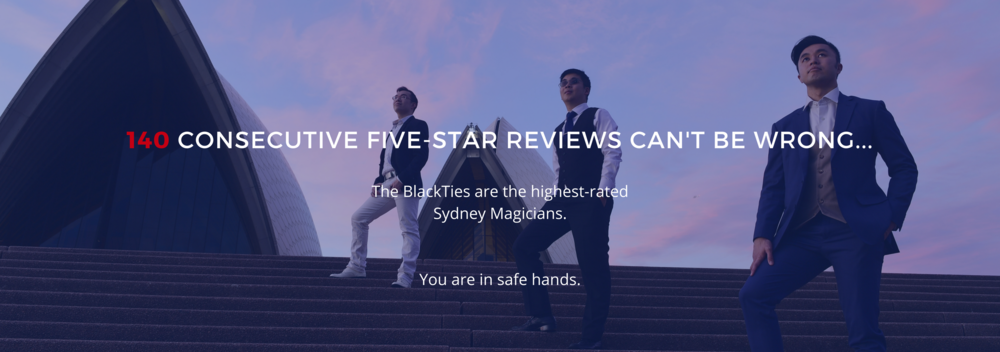 tHE bLACKtIES ARE THE HIGHEST RATED SYDNEY MAGICIANS.