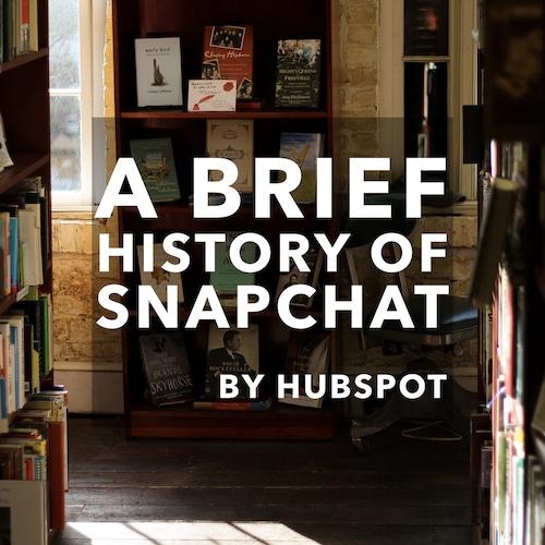 History of Snapchat by Hubspot
