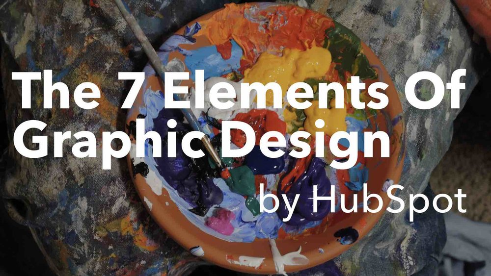 7 Elements of Graphic Design by HubSpot