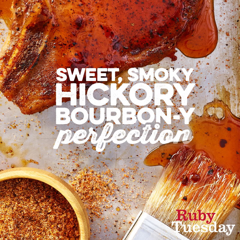 People often ask us: Ruby Tuesday, what's the secret behind your one-of-a-kind Hickory Bourbon entrées? Our response: Hickory. Bourbon. Sauce. But that's all we're saying, so come in and try it for yourself.