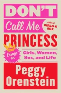 peggy-orenstein-dont-call-me-princess-cover.jpg