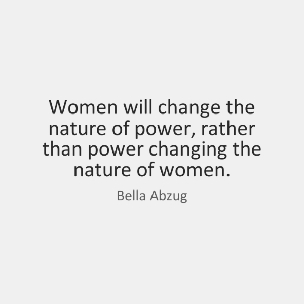 bella-abzug-women-will-change-the-nature-of-power-quote-on-storemypic-dfe2b.png