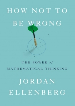 How Not To Be Wrong the power of mathematical thinking book cover Jordan Ellenberg why so many predictions fail but some don't statistics stats data probability statistician data visualization modeling predictive analysis