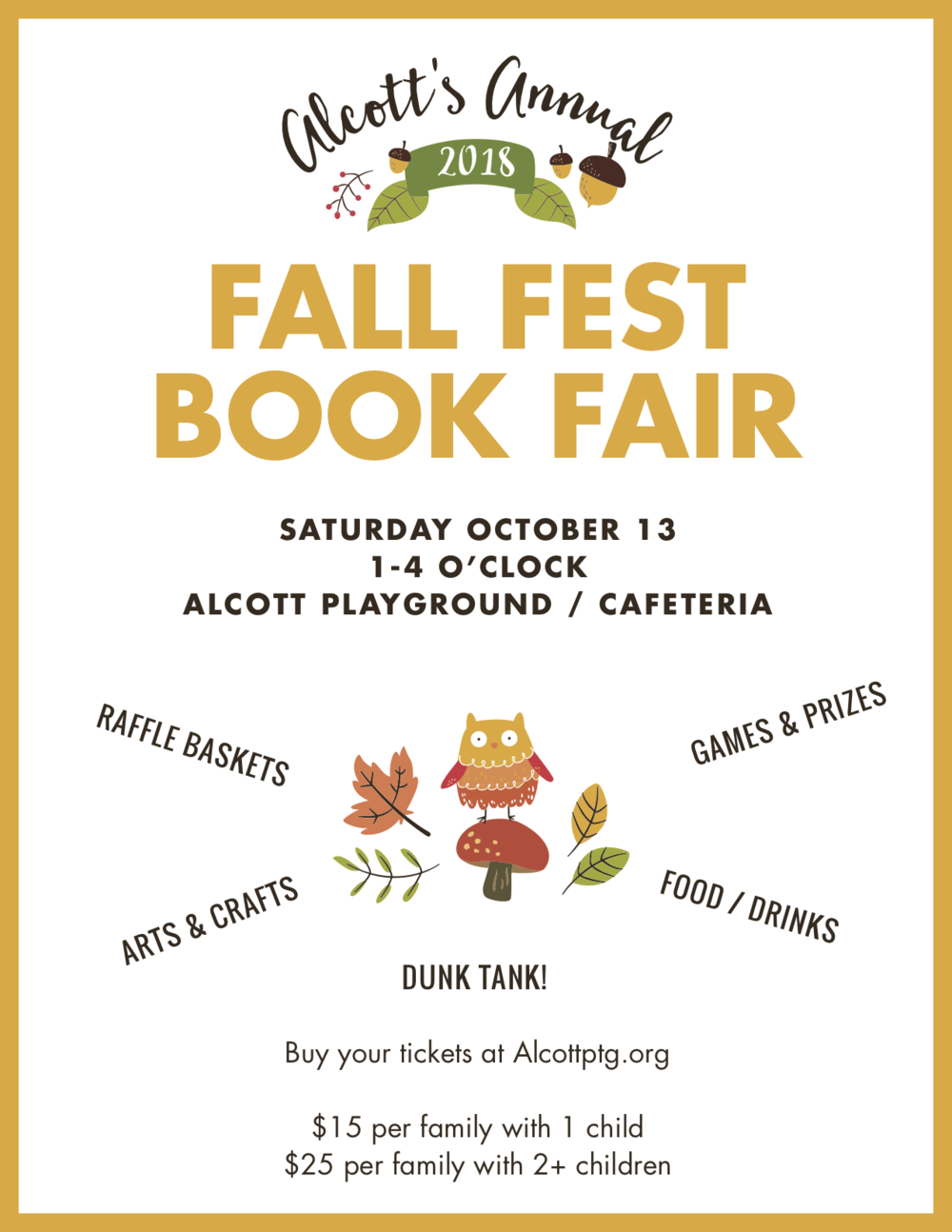 Alcott Fall Fest - Fall Festival tickets available at the event Saturday. Sign up to volunteer today! Saturday, October 13, 1 - 4 pm at Alcott School and PlaygroundThe Alcott Fall Fest is just a few days away on Saturday October 13 from 1 - 4 pm - now is a great time to sign up for a volunteer spot! Help is still needed in many areas including set up before the event, selling raffle tickets during the event, and clean up. For those parents feeling brave, you might sign up for 30 minutes in the dunk tank- costumes optional but encouraged!Tickets can be purchased at the event. All online sales are now closed.See you Saturday!!