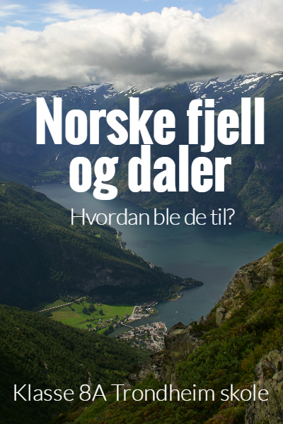 Norske fjell og daler - Hvordan ble de til?