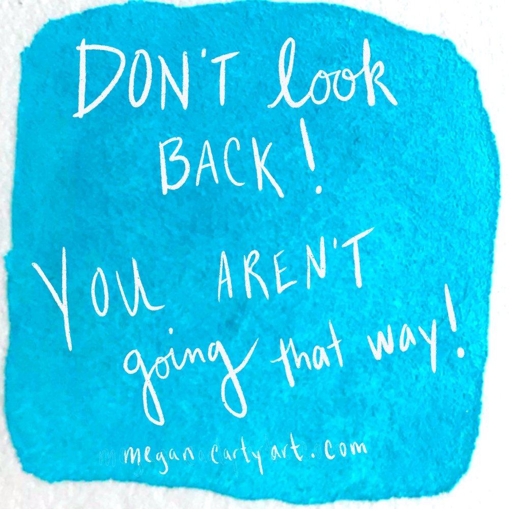 don't-look-back-you-aren't-going-that-way-quote