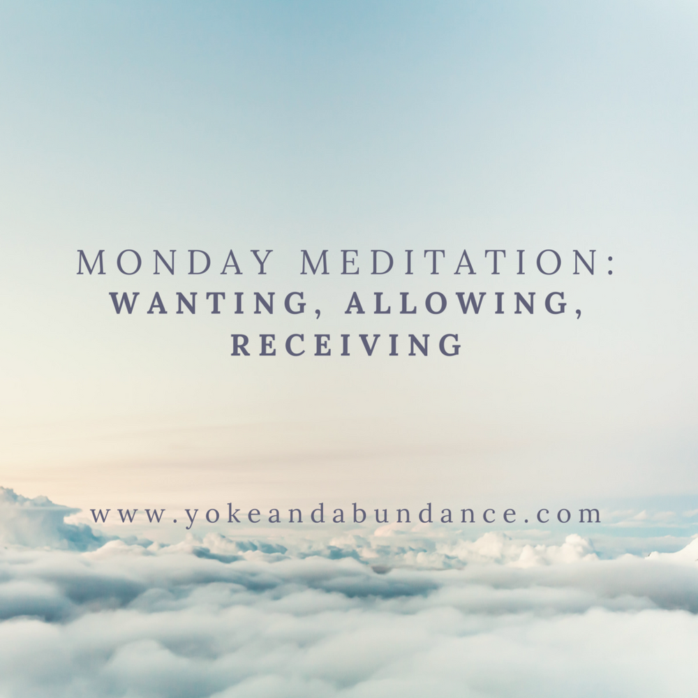 Monday meditation: Wanting, Allowing, receiving