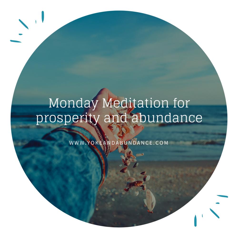 Monday Meditation for prosperity and Abundance