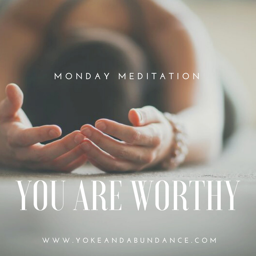 Monday Meditation: Your Are Worthy.jpg