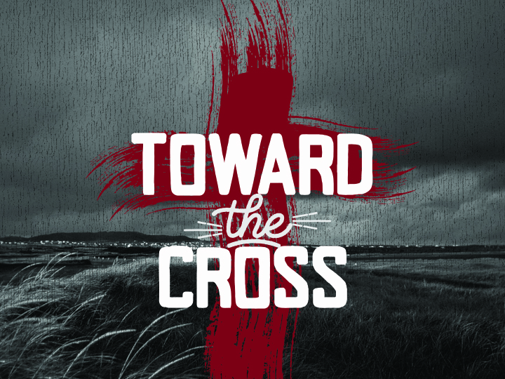 Toward The Cross