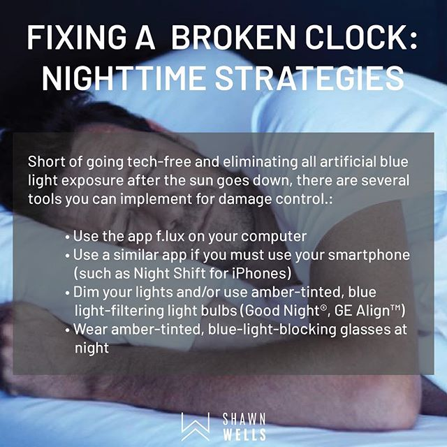 Arguably one of the biggest factors disrupting circadian rhythms in today's society is our exposure to blue light (fluorescent lightbulbs, cell phones, tablets, computer monitors, TV screens, and more). Blue light suppresses melatonin production, delaying feelings of sleepiness and the onset of our nighttime cycle, disrupting circadian rhythms and sleep. Try these three strategies 2-3 hours before bed.