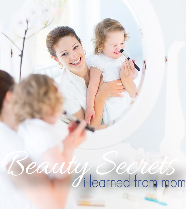 The Beauty Secrets I've Learned from Mom