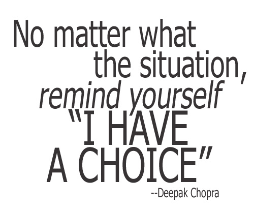 Remember you have a choice...