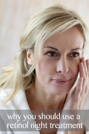 Why you should be using a retinol night treatment in your anti-aging routine.