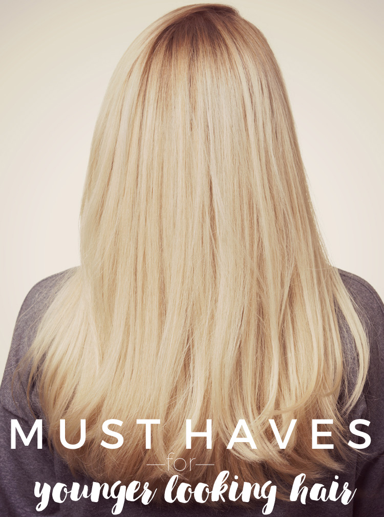 Must Haves for Younger Looking Hair