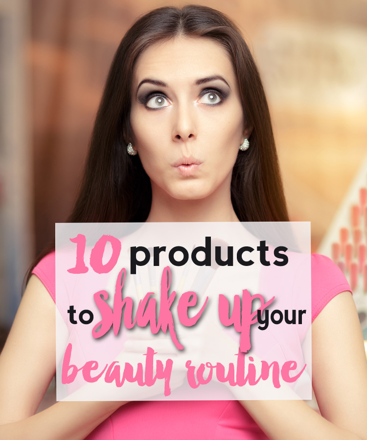 10 Products to Shake Up Your Beauty Routine