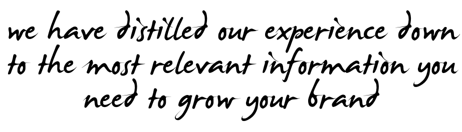we have distilled our experience down to the most relevant information you need to grow your brand.png