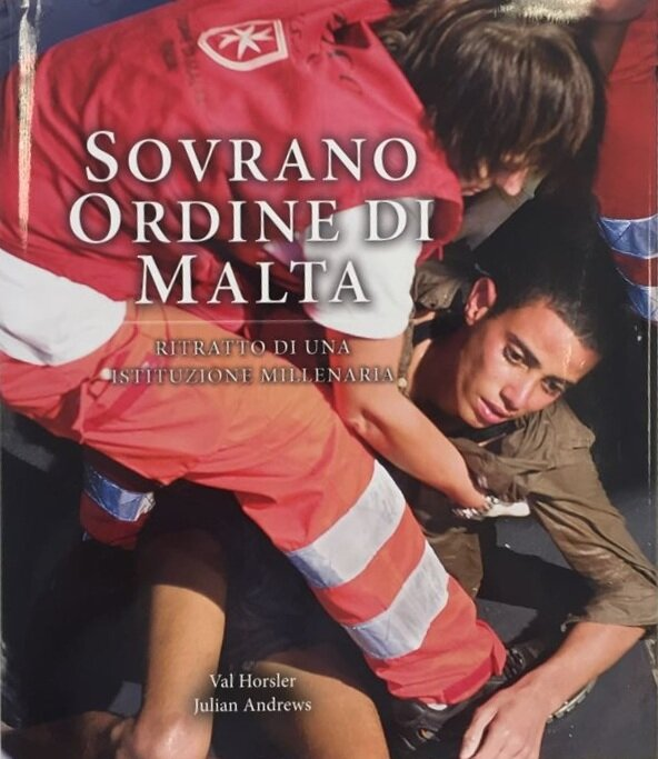 Sovrano Ordine Di Malta - The Order of Malta, A Portrait. Published by Third Millennium Publishing.