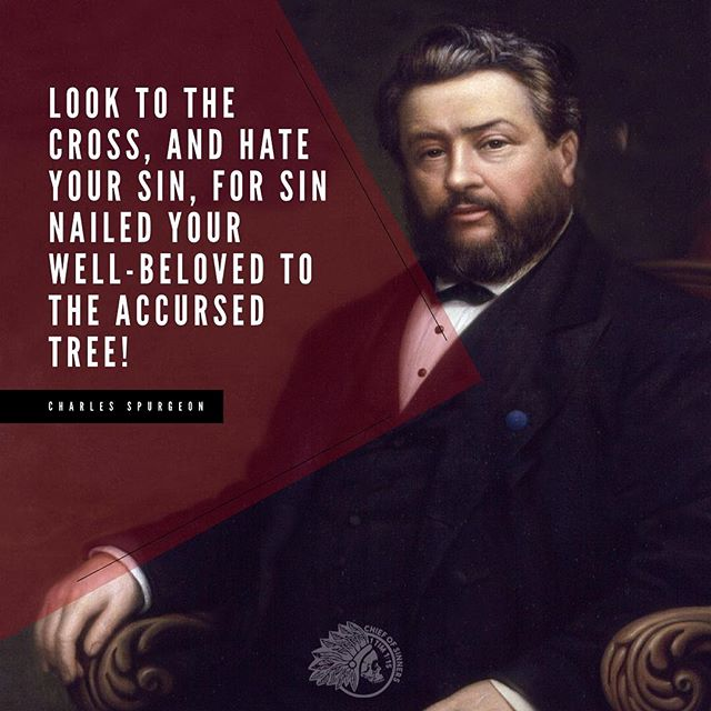 """""""Look to the Cross, and hate your sin, for sin nailed your well-Beloved to the accursed tree."""" -Charles Spurgeon"""