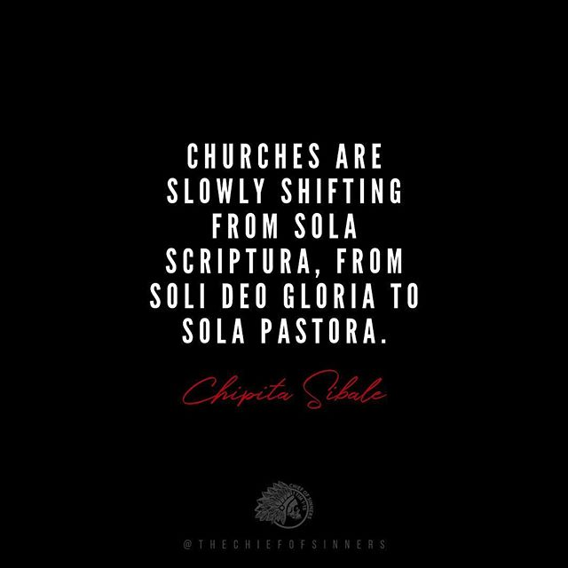 """""""Churches are slowly shifting from Sola Scriptura, from Soli Deo Gloria, to Sola Pastora."""" -Chipita Sibale"""