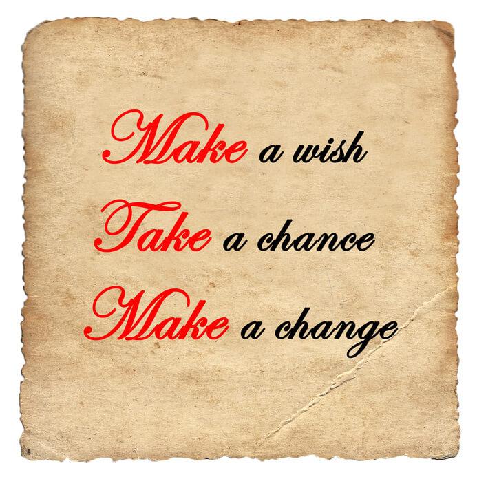 Make a wish, Take a chance, Make a change
