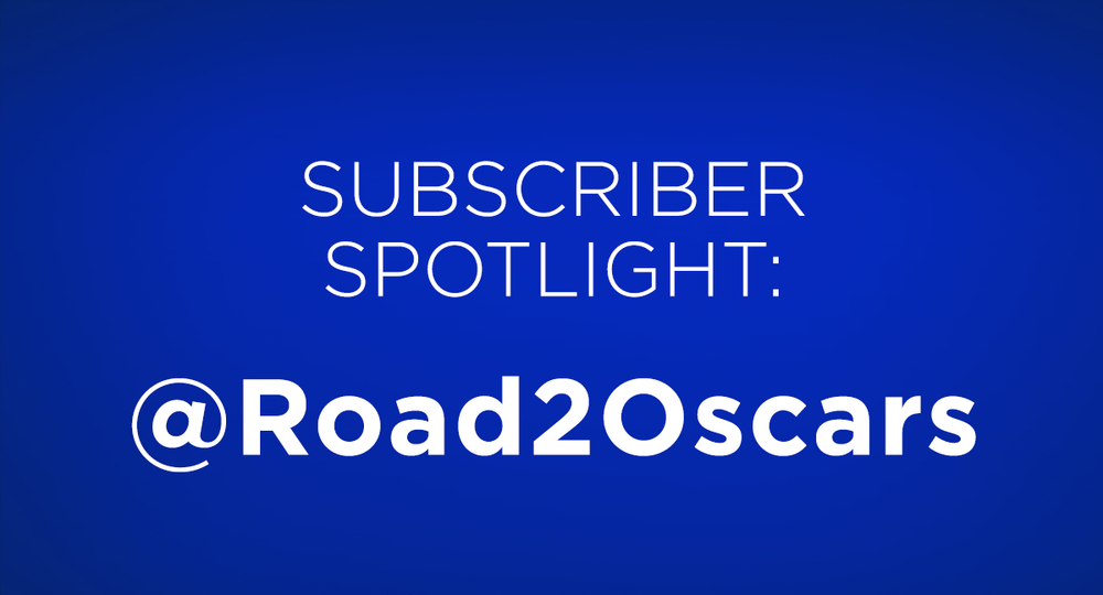 Subscriber Spotlight: @Road2Oscars