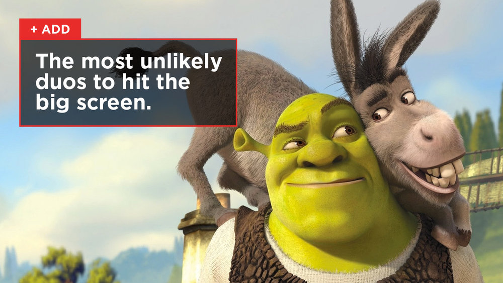 Who's the Donkey to your Shrek?