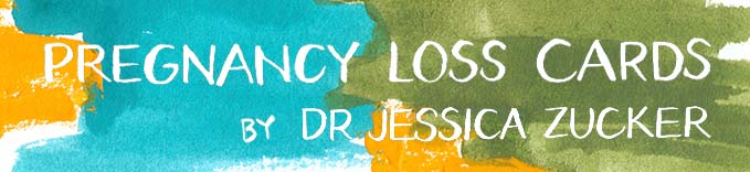 Pregnancy Loss Cards by Dr. Jessica Zucker