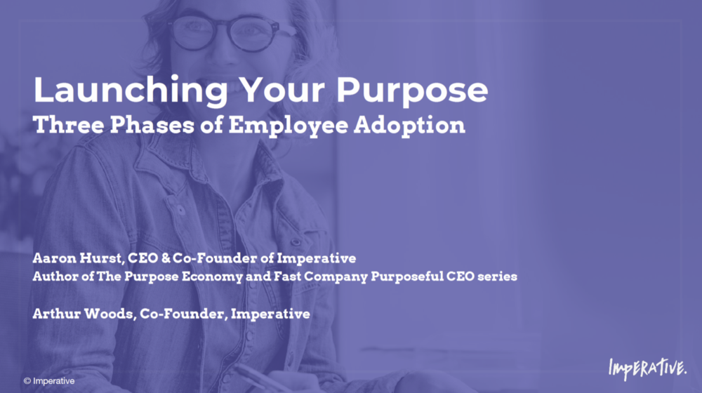 Launching Your Purpose eBook - You articulated your company's purpose and are excited to launch it to inspire and galvanise your team. This Imperative guide takes your through the three phases of employee adoption and the tactics associated with each one.