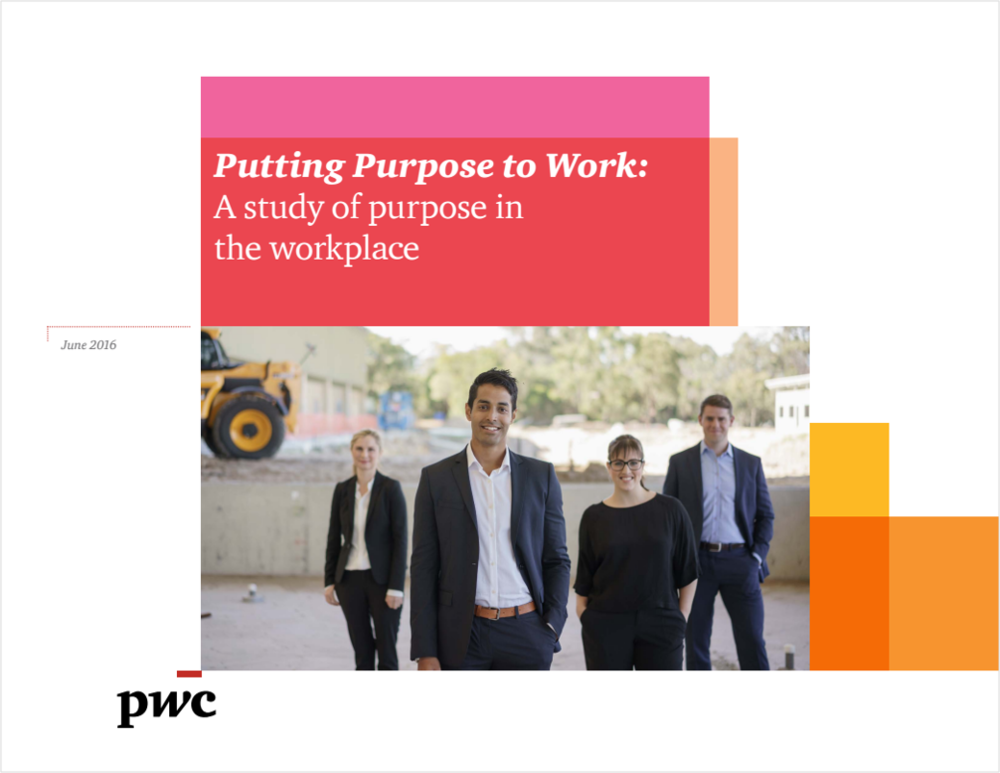 Putting Purpose To Work: A Study of Purpose in the Workplace. - It's no secret that employees and leaderssee the importance of purpose in business.What does it really mean to bring purposeto life for employees, and why does it matterfor the business?