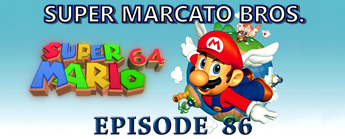 Episode 86: Super Mario 64 — Super Marcato Bros
