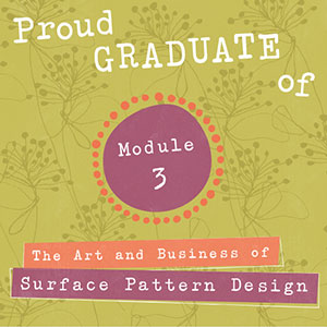 Proud Graduate of Module 3 The Art and Business of Surface Pattern Design