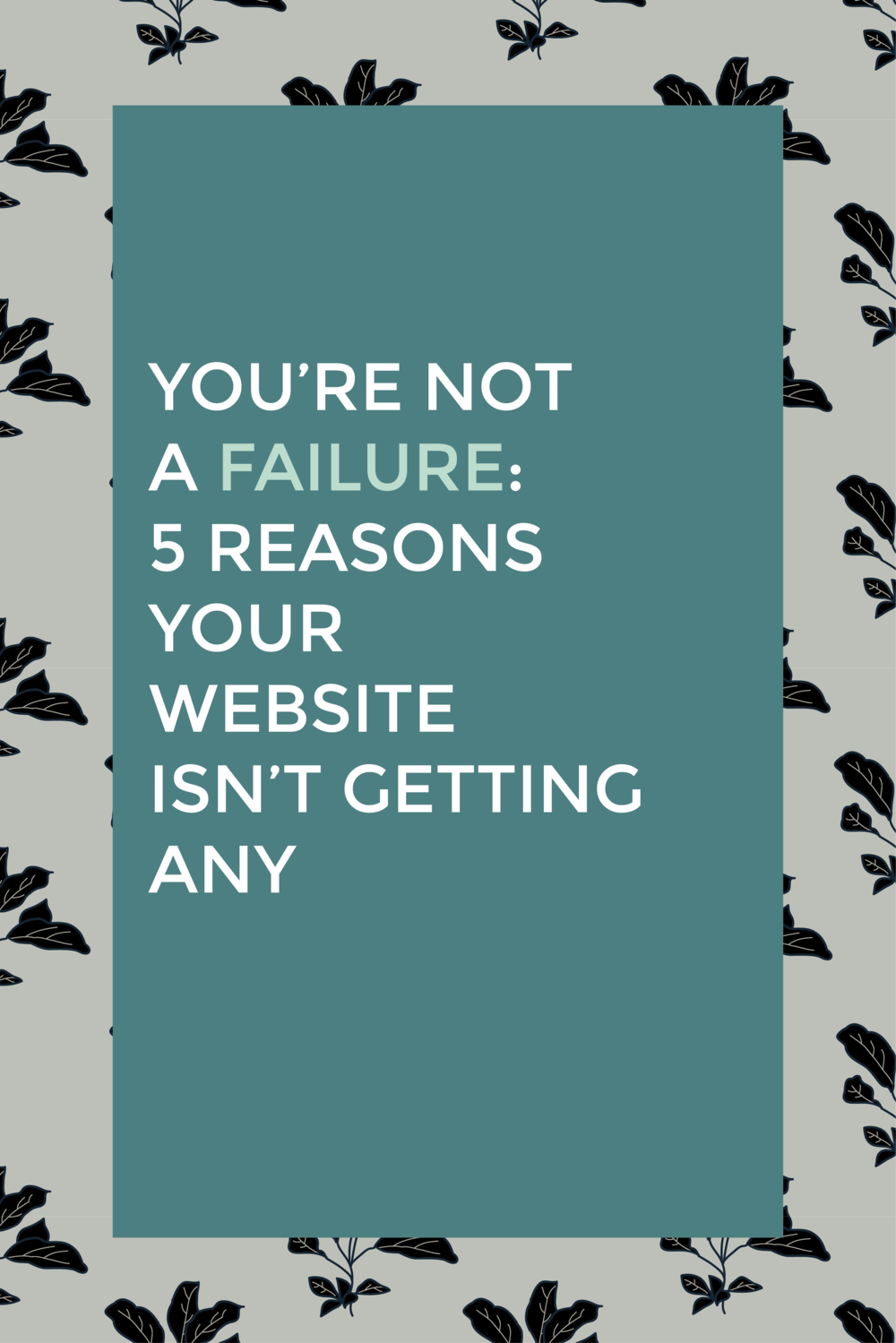 You're Not A Failure:  5 Reasons Your Website Isn't Getting Any