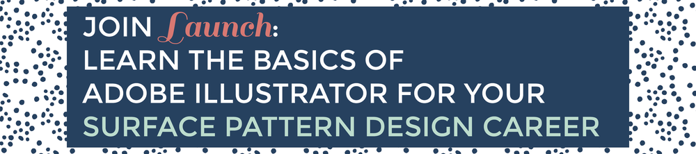 Launch:  Learn the Basics of Adobe Illustrator for Your Surface Pattern Design Career
