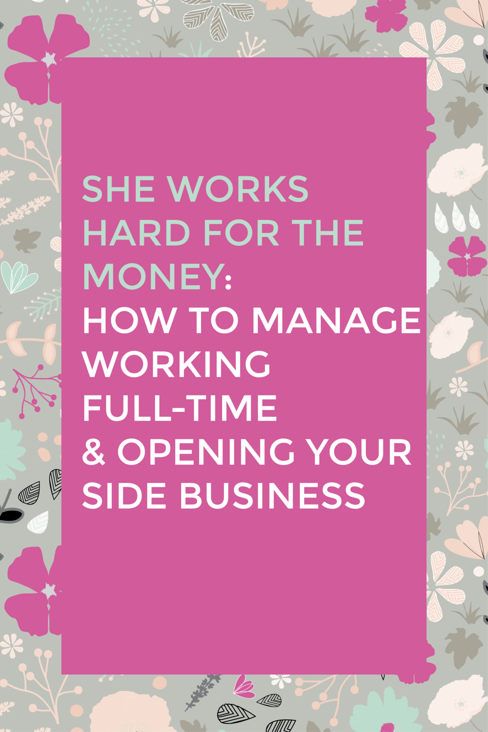 She Works Hard for the Money:  How to Manage a Full-Time Job & Opening a Side Business