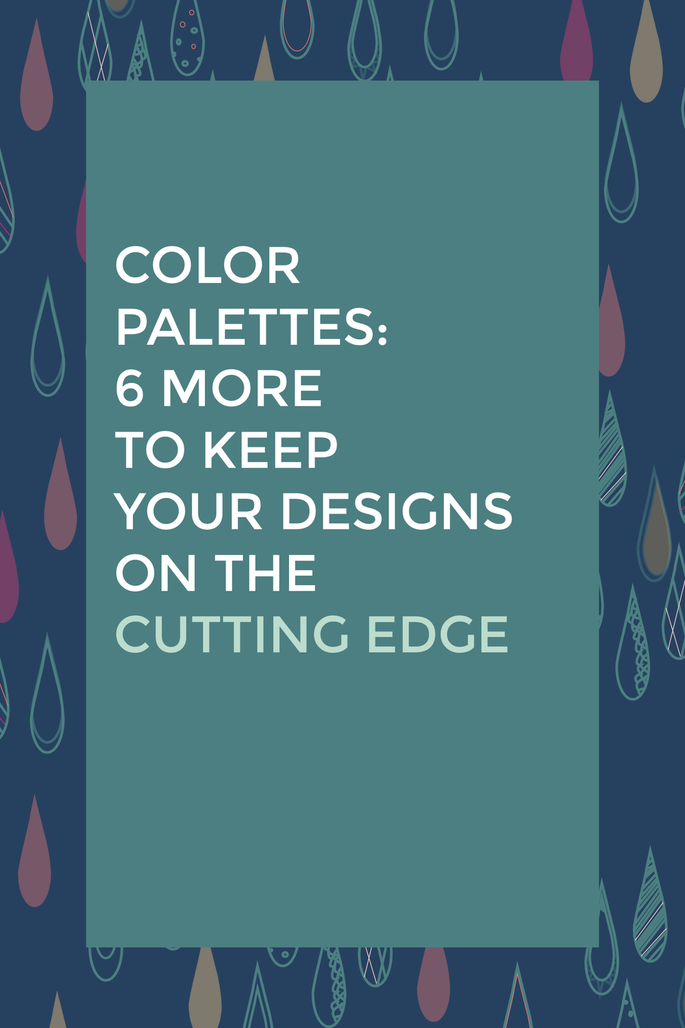 Color Palette:  6 more to keep your designs on the cutting edge