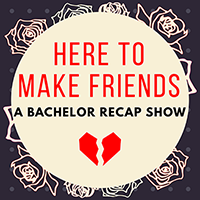 Here to Make Friends — A Bachelor Recap Show - If you love The Bachelor(ette) as much as I do then you'll live for this podcast. Emma Gray, Claire Fallon, and a special guest hilariously recap Bachelor episodes in an inside joke kind of way that'll make avid watchers crack up and non-fans scratch their heads.